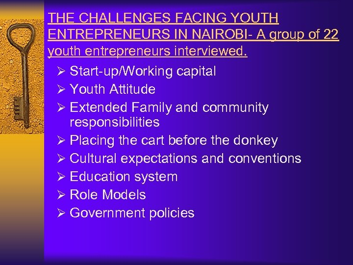 THE CHALLENGES FACING YOUTH ENTREPRENEURS IN NAIROBI- A group of 22 youth entrepreneurs interviewed.