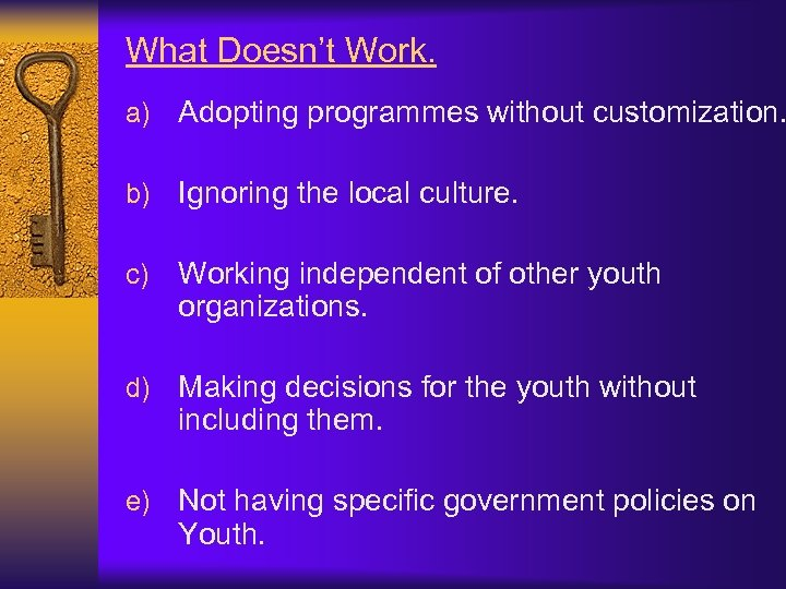 What Doesn't Work. a) Adopting programmes without customization. b) Ignoring the local culture. c)
