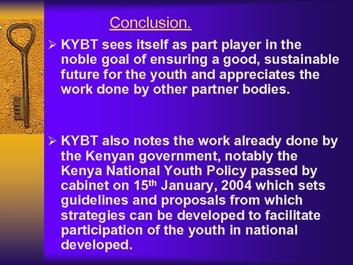 Conclusion. Ø KYBT sees itself as part player in the noble goal of ensuring