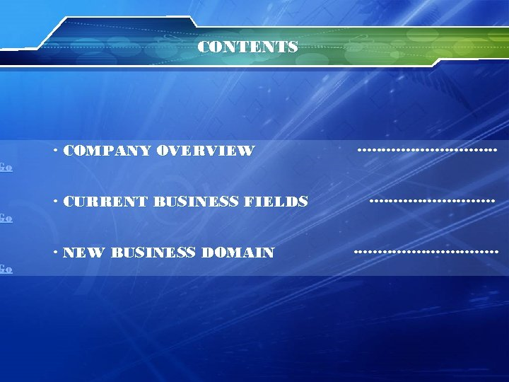 Go Go Go CONTENTS ∙ COMPANY OVERVIEW ∙ CURRENT BUSINESS FIELDS ∙ NEW BUSINESS