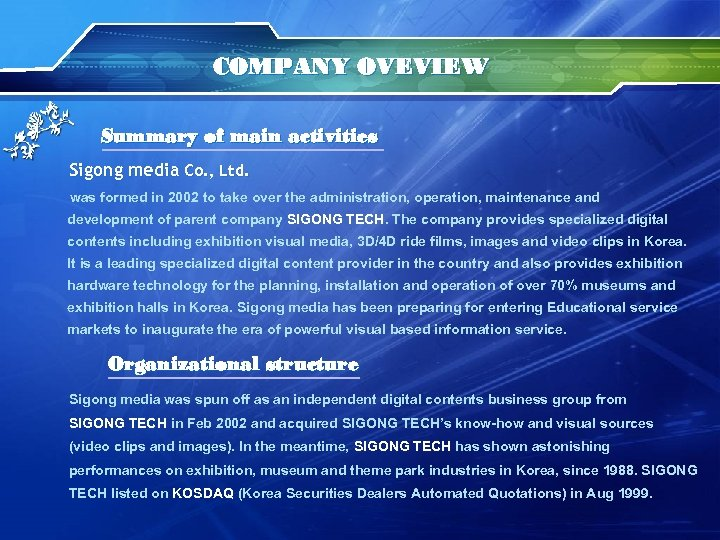 COMPANY OVEVIEW Summary of main activities Sigong media Co. , Ltd. was formed in