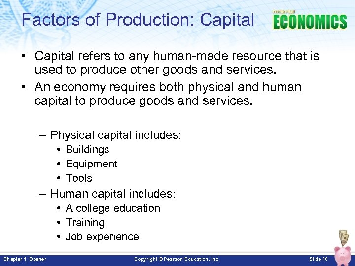 Factors of Production: Capital • Capital refers to any human-made resource that is used