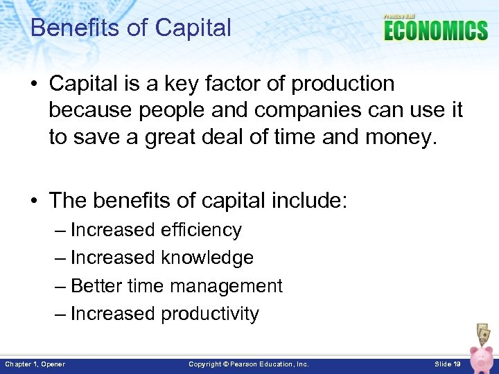 Benefits of Capital • Capital is a key factor of production because people and