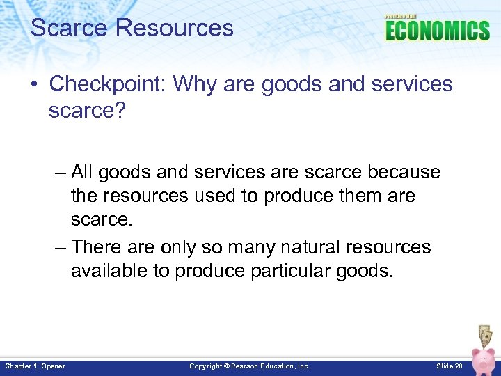 Scarce Resources • Checkpoint: Why are goods and services scarce? – All goods and