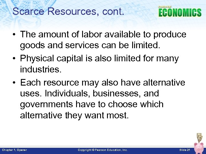 Scarce Resources, cont. • The amount of labor available to produce goods and services