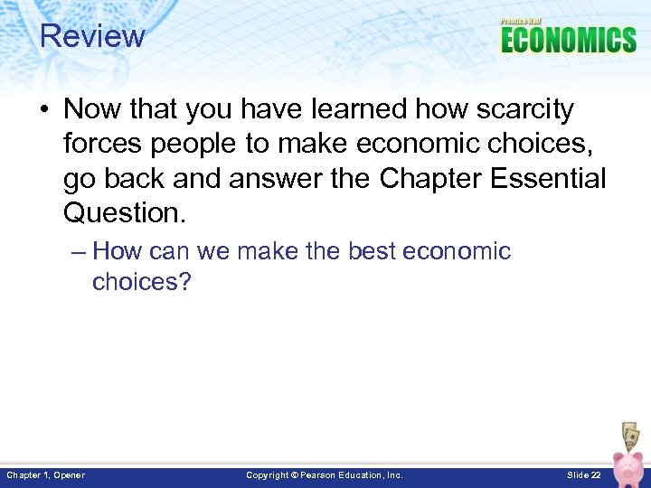 Review • Now that you have learned how scarcity forces people to make economic