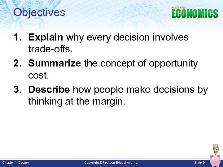 Objectives 1. Explain why every decision involves trade-offs. 2. Summarize the concept of opportunity