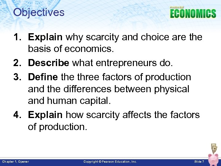 Objectives 1. Explain why scarcity and choice are the basis of economics. 2. Describe