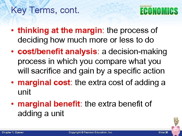 Key Terms, cont. • thinking at the margin: the process of deciding how much