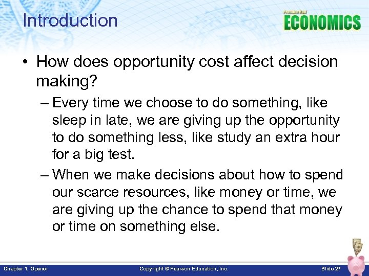 Introduction • How does opportunity cost affect decision making? – Every time we choose