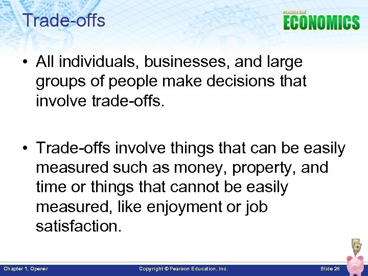 Trade-offs • All individuals, businesses, and large groups of people make decisions that involve