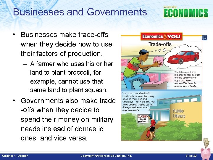 Businesses and Governments • Businesses make trade-offs when they decide how to use their