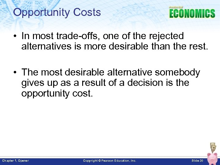 Opportunity Costs • In most trade-offs, one of the rejected alternatives is more desirable