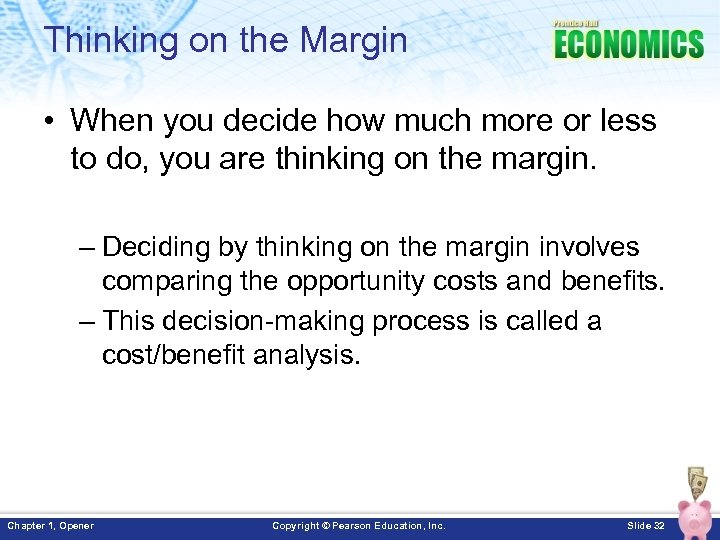 Thinking on the Margin • When you decide how much more or less to