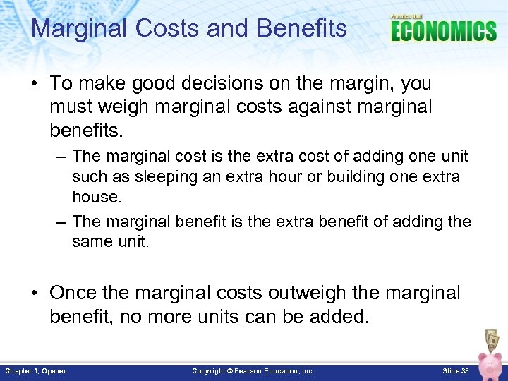 Marginal Costs and Benefits • To make good decisions on the margin, you must