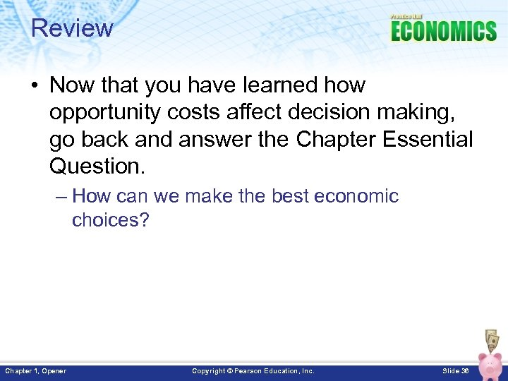 Review • Now that you have learned how opportunity costs affect decision making, go