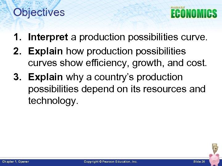 Objectives 1. Interpret a production possibilities curve. 2. Explain how production possibilities curves show