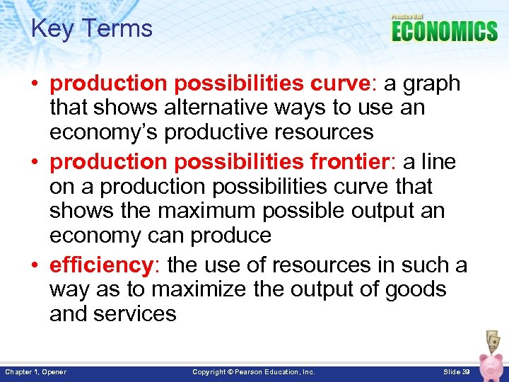 Key Terms • production possibilities curve: a graph that shows alternative ways to use