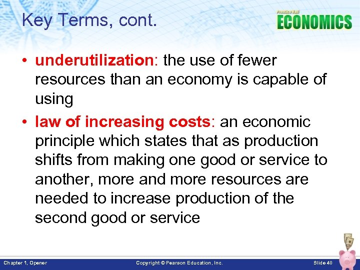 Key Terms, cont. • underutilization: the use of fewer resources than an economy is