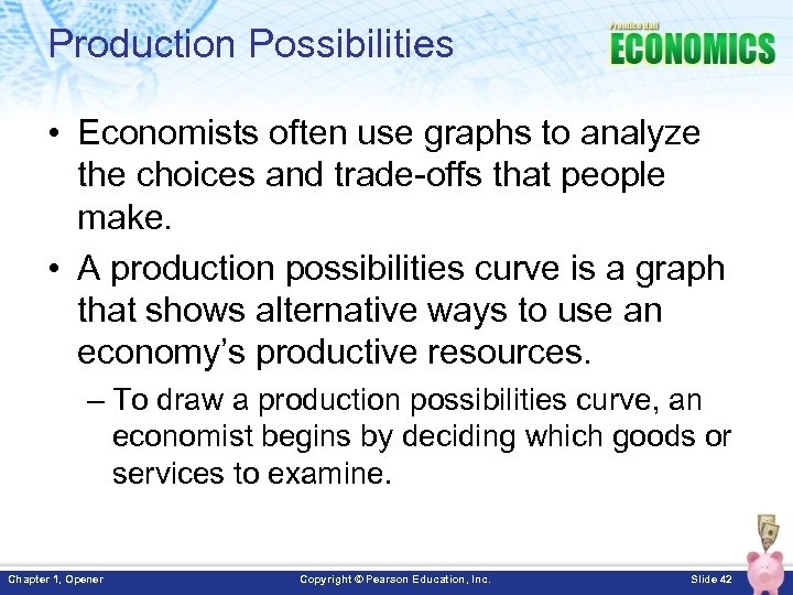Production Possibilities • Economists often use graphs to analyze the choices and trade-offs that