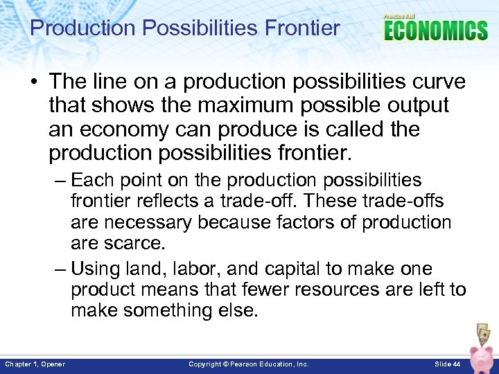 Production Possibilities Frontier • The line on a production possibilities curve that shows the