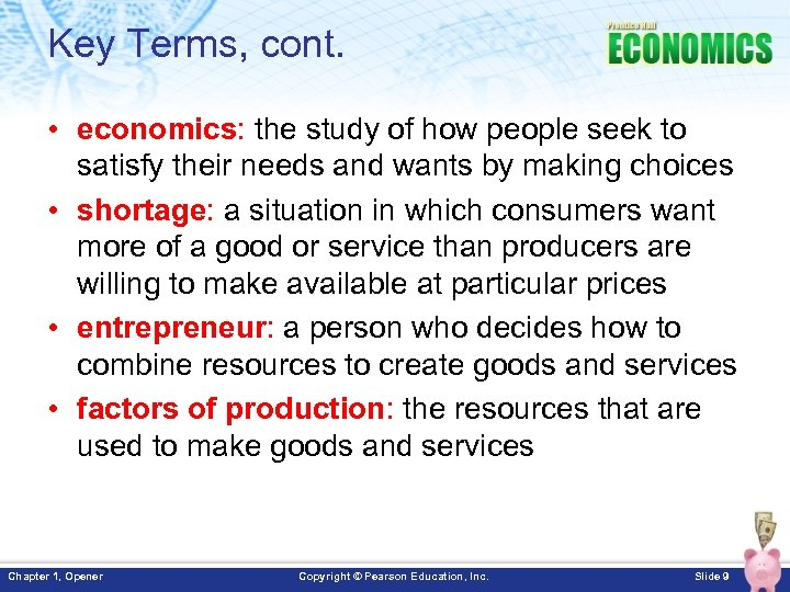 Key Terms, cont. • economics: the study of how people seek to satisfy their