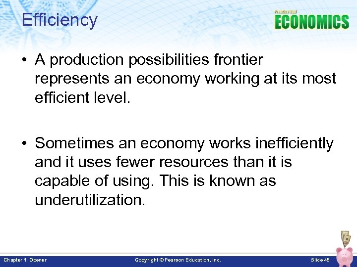 Efficiency • A production possibilities frontier represents an economy working at its most efficient