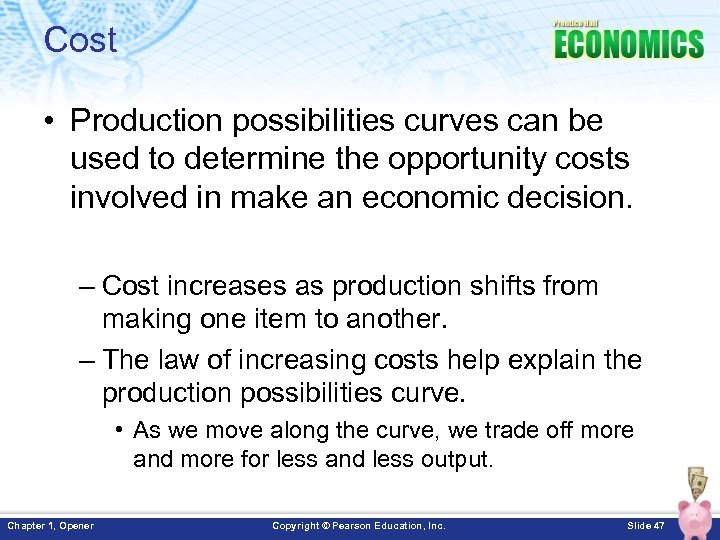 Cost • Production possibilities curves can be used to determine the opportunity costs involved