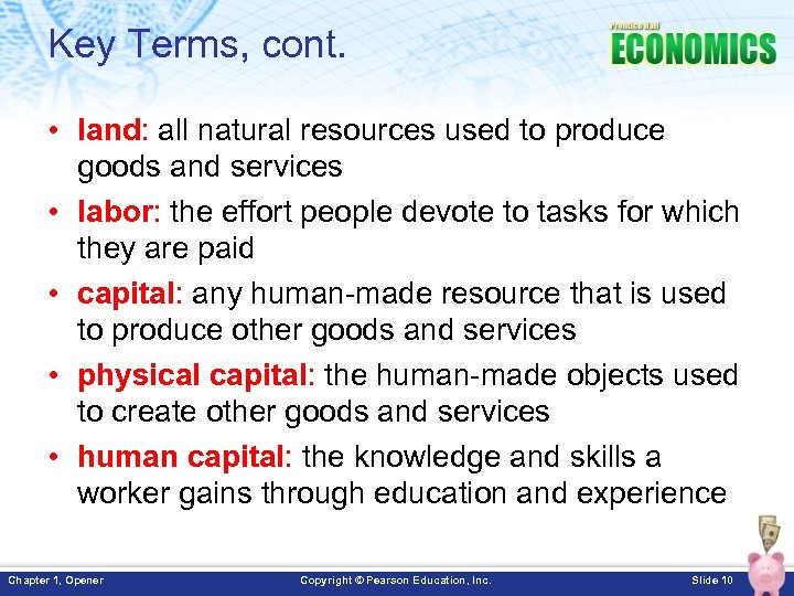 Key Terms, cont. • land: all natural resources used to produce goods and services