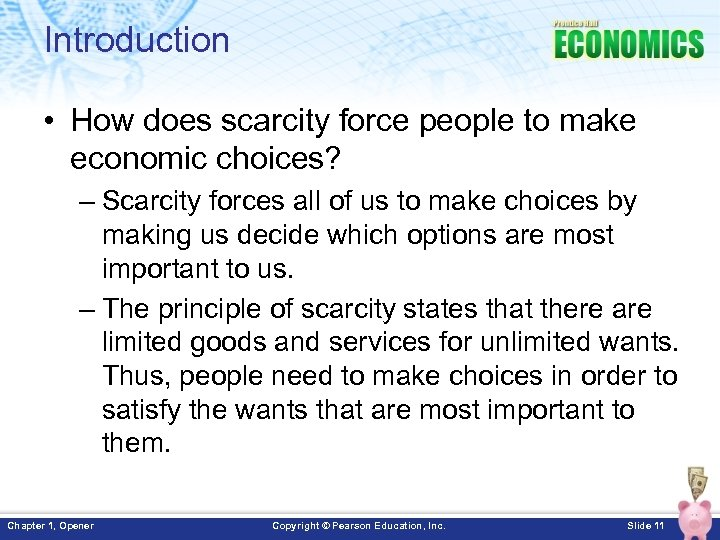 Introduction • How does scarcity force people to make economic choices? – Scarcity forces