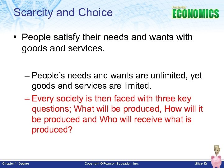 Scarcity and Choice • People satisfy their needs and wants with goods and services.