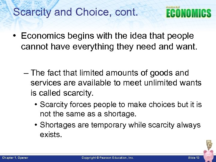 Scarcity and Choice, cont. • Economics begins with the idea that people cannot have