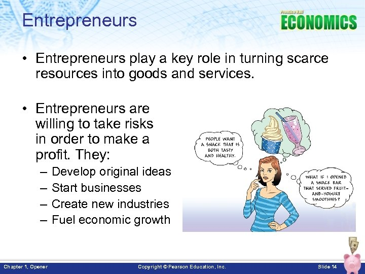 Entrepreneurs • Entrepreneurs play a key role in turning scarce resources into goods and