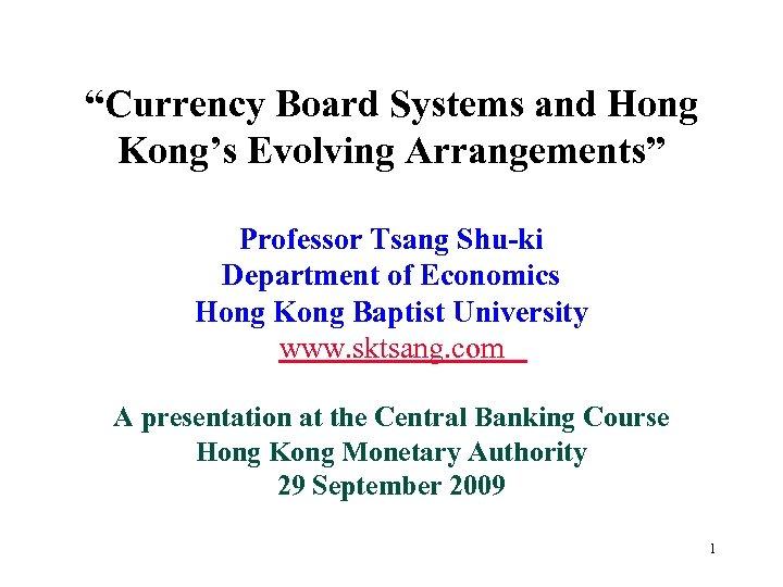 """Currency Board Systems and Hong Kong's Evolving Arrangements"" Professor Tsang Shu-ki Department of Economics"
