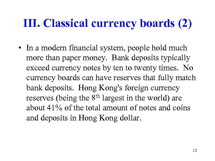 III. Classical currency boards (2) • In a modern financial system, people hold much