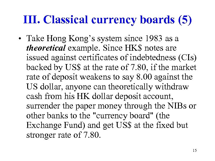 III. Classical currency boards (5) • Take Hong Kong's system since 1983 as a