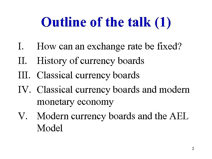 Outline of the talk (1) I. III. IV. How can an exchange rate be