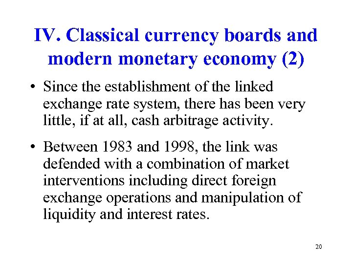 IV. Classical currency boards and modern monetary economy (2) • Since the establishment of