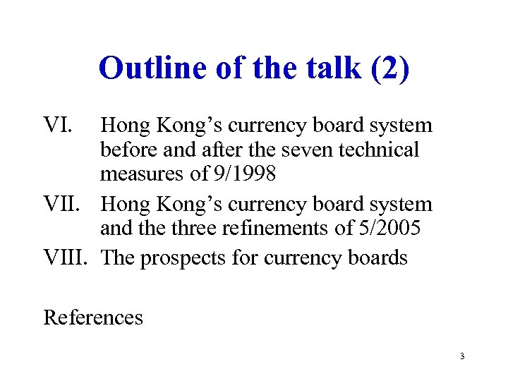 Outline of the talk (2) VI. Hong Kong's currency board system before and after