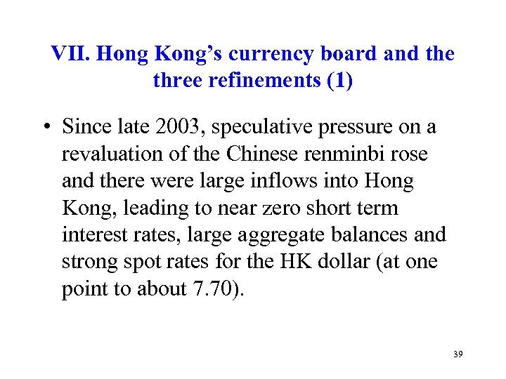 VII. Hong Kong's currency board and the three refinements (1) • Since late 2003,