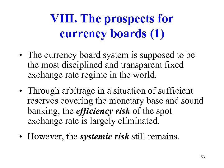 VIII. The prospects for currency boards (1) • The currency board system is supposed