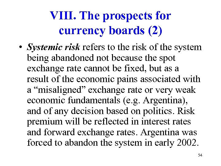 VIII. The prospects for currency boards (2) • Systemic risk refers to the risk