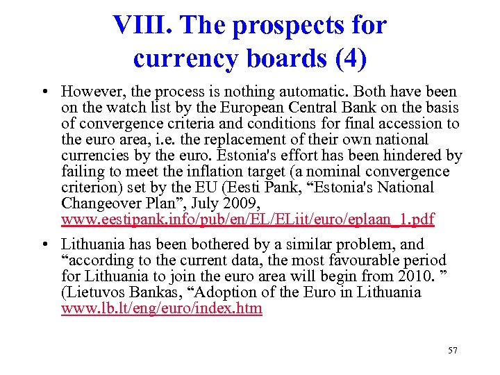 VIII. The prospects for currency boards (4) • However, the process is nothing automatic.