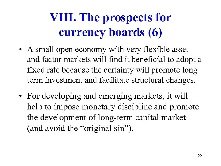 VIII. The prospects for currency boards (6) • A small open economy with very