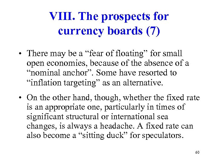 """VIII. The prospects for currency boards (7) • There may be a """"fear of"""