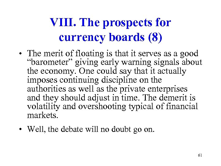VIII. The prospects for currency boards (8) • The merit of floating is that