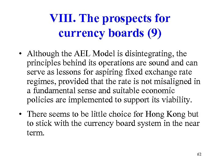 VIII. The prospects for currency boards (9) • Although the AEL Model is disintegrating,