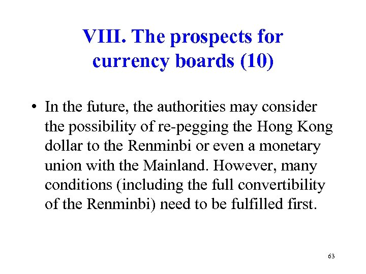 VIII. The prospects for currency boards (10) • In the future, the authorities may