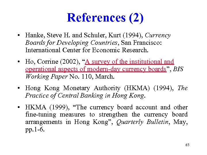 References (2) • Hanke, Steve H. and Schuler, Kurt (1994), Currency Boards for Developing