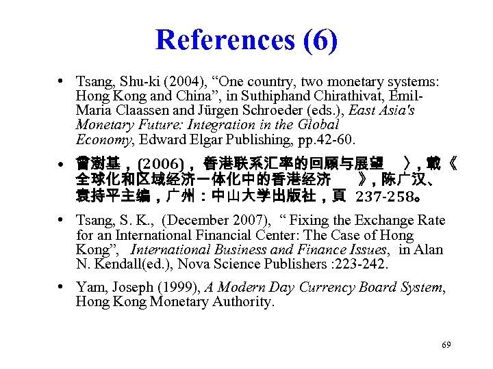 """References (6) • Tsang, Shu-ki (2004), """"One country, two monetary systems: Hong Kong and"""